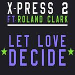 X-press2- Let love decide [LLL edit]